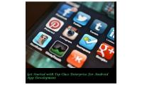 Get Started With Top Class Enterprise For Android App Development